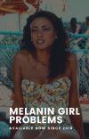 Melanin Girl Problems | ✓ cover