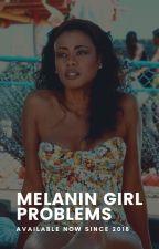 Melanin Girl Problems | ✓ by greatnessadewumi