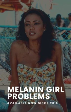 Melanin Girl Problems | ✓ by greatnessadewumi