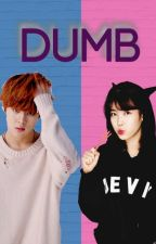 Dumb; UP10TION by probleminore