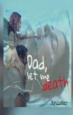 DAD, let me death by ryulstar