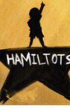 HAMILTOTS || A Hamilton Fanfiction by SunlightTurtle5