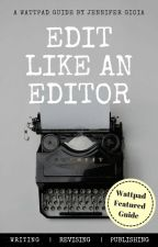 Edit like an Editor: A Wattpad Featured Guide ✔ by jgfairytales