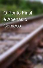 O Ponto Final é Apenas o Começo by VanessaOliveira510
