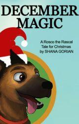Rosco the Rascal's Christmas Magic - A Short Story for Christmas by ShanaGorian
