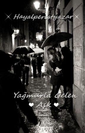 Yağmurla Gelen Aşk by HayalperestYazar