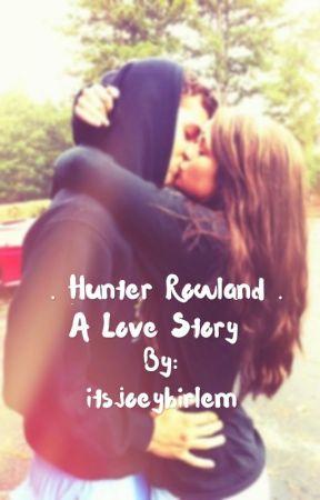Hunter Rowland- A love story by itsjoeybirlem