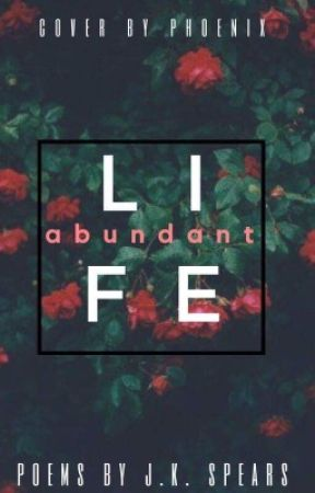 Life Abundant by Nine-Tailed_Foxy