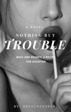Nothing But Trouble by grouchyqueen