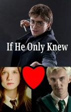 If He Only Knew (Drinny)  by SlytherinVampire7