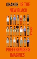 Orange is the new black preferences and imagines by idktillie