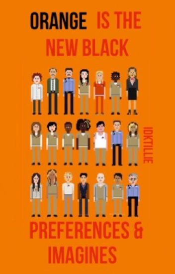 Orange is the new black preferences and imagines