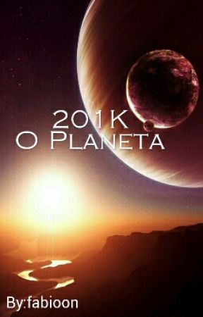 201k O Planeta [CONCLUÍDO] by fabioon