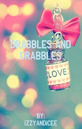 Drabbles and Drabbles - Discontinued by IzzyandIcee
