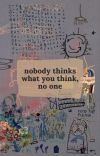 nobody thinks what you think, no one cover