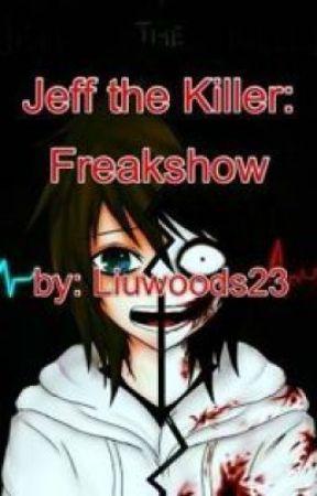 Jeff the Killer: Freakshow by Liuwoods23