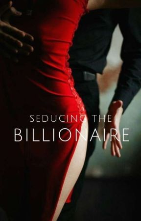 Seducing The Billionaire (18+) (Billonaire Series #1)  ✅ by queenofcheesefries