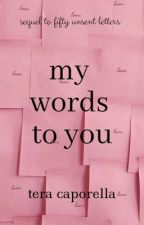 my words to you (FUL sequel) by teraCANread