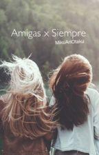 Amigas X Siempre  by MikuAriOtaku