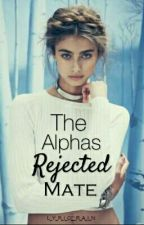 The Alphas Rejected Mate  by rain_mercy