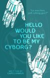 Hello, Would You Like to Be My Cyborg? cover