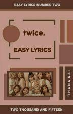 twice ᨀ easy lyrics。 by thana-ssi