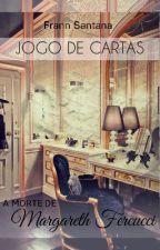 Jogo de cartas - A morte de Margareth Fercucci by FrannSantana