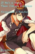 If He's a King, Then I'm an Empress (Kageyama x reader) ON HOLD by ashers2