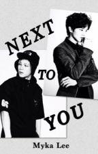 Next To You (BtoB Sung Jae, Got7 Jackson, Jung Joon Young FanFic) by myka_lee