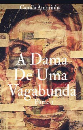 A Dama de uma Vagabunda Vol. 1  EM REVISÃO  by CamilaAmorinha