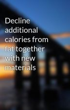 Decline additional calories from fat together with new materials by JonathaArrudae