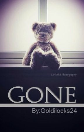 Gone (ON HOLD) by Goldilocks24