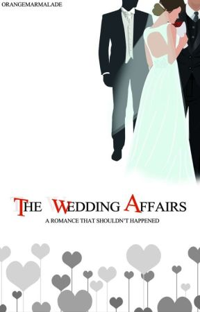 THE WEDDING AFFAIRS [PO ke-2 22 Mei - 12 Juni] by _OrangeMarmalade_