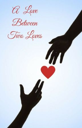 A Love Between Two Loves [BWWM] by SCW2015