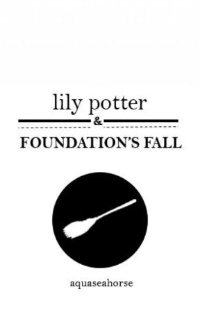Lily Potter and Foundation's Fall by aquaseahorse