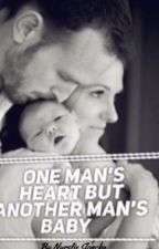 One Man's Heart But Another Man's Baby by nursliejoncka