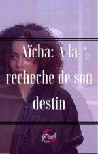 Aïcha- A la recherche de son destin. by xThugmen