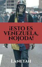 ¡Esto Es Venezuela, Nojoda! by Lanetah