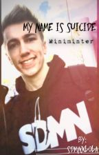 My Name Is Suicide |Miniminter| by sdmnxlola