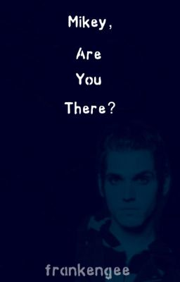Mikey, Are You There? [Petekey]