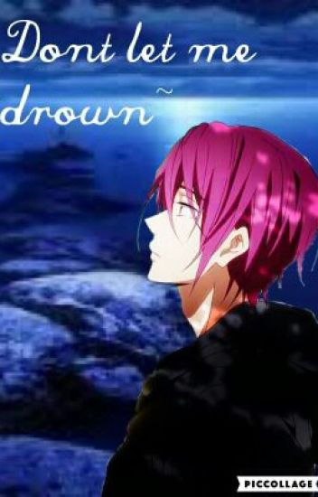 Dont Let Me Drown Free Rin Matsuoka X Reader Sexyandnaughty Wattpad This community is for those searching for a way to capture virtue on the internet. rin matsuoka x reader