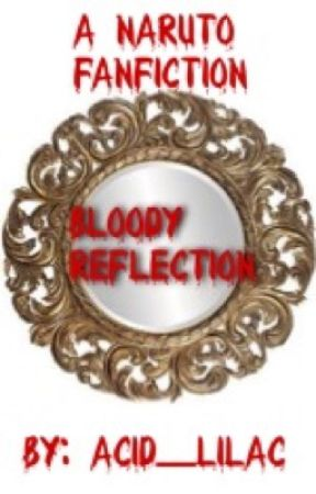 Bloody Reflection (a Naruto fanfic) by Acid_Lilac