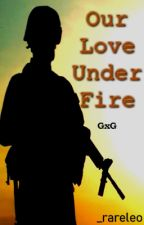 Our Love Under Fire by _rareleo