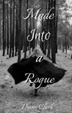 Made Into a Rogue by Diane-Clark