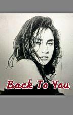 Back To You (Camren)  by capteyyncamren