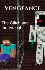 Vengeance: The Glitch and the Violent by stormcause
