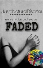 Faded [ON HOLD] by JustaNaturalDisaster