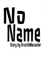 No Name by KrutchMarauder