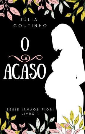 O Acaso - Irmãos Fiori: Livro I - COMPLETO by ailujcoutinho