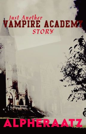 Just Another Vampire Academy Story [✔] by alpheraatz